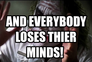 and everybody loses thier minds!