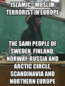Islamic - Muslim Terrorist in Europe The Sami People of Sweden, Finland, Norway, Russia and Arctic Circle, Scandinavia and Northern Europe