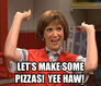 let's make some pizzas!  yee haw!