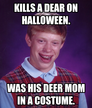 Kills a dear on Halloween.