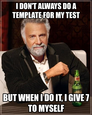 i don't always do a template for my test